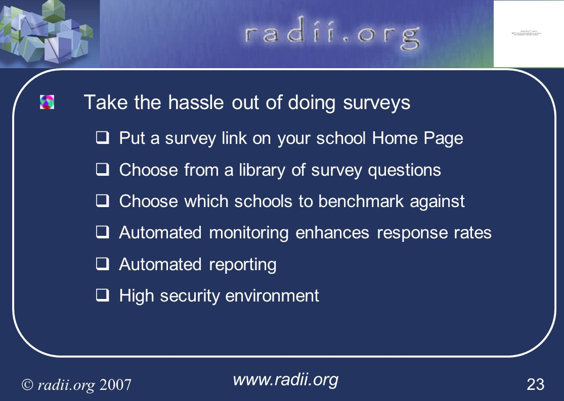 www.radii.org radii.org 2007 23 Take the hassle out of doing surveys Put a survey link on your school Home Page Choose from a library of survey questi