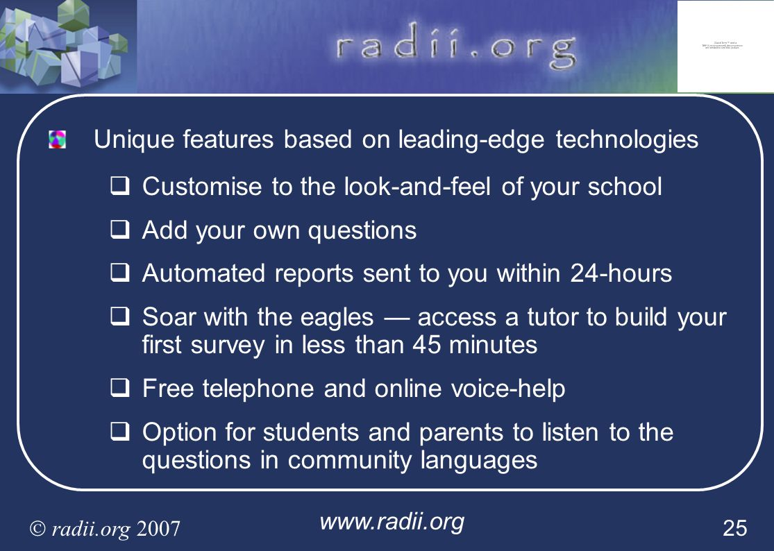 www.radii.org radii.org 2007 25 Unique features based on leading-edge technologies Customise to the look-and-feel of your school Add your own question