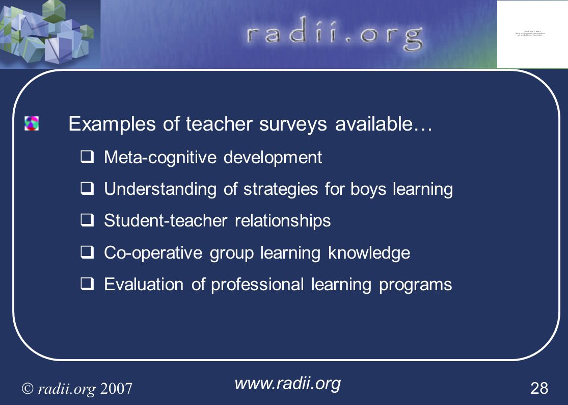 www.radii.org radii.org 2007 28 Examples of teacher surveys available… Meta-cognitive development Understanding of strategies for boys learning Studen