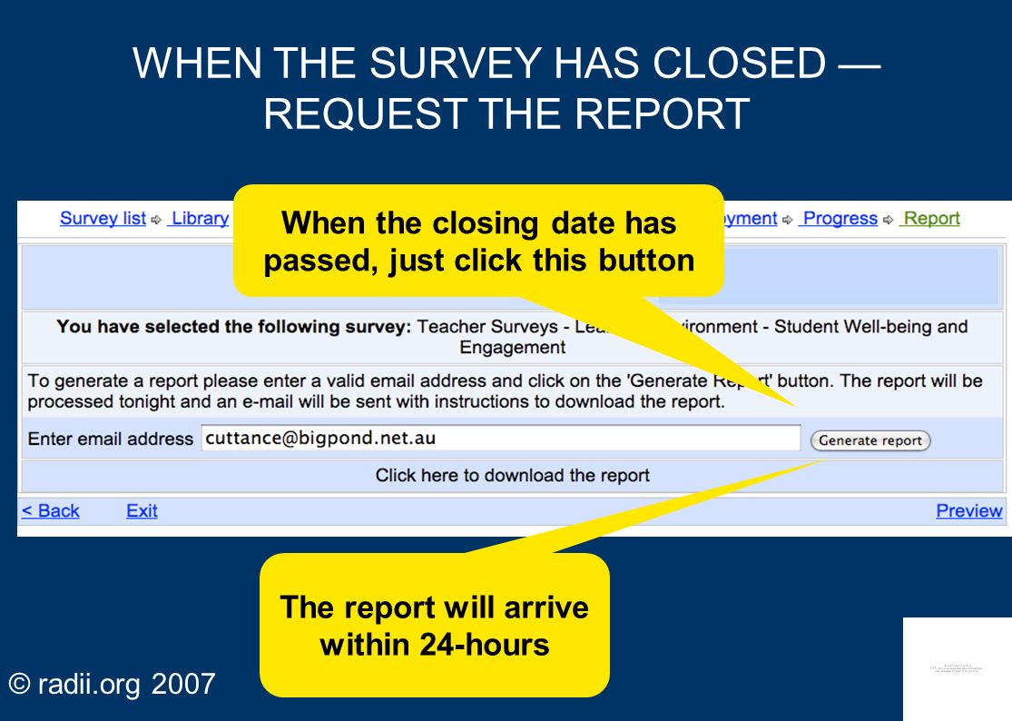 www.radii.org radii.org 2007 39 WHEN THE SURVEY HAS CLOSED REQUEST THE REPORT When the closing date has passed, just click this button The report will