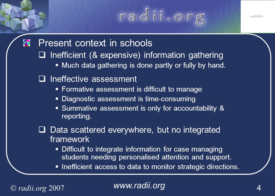 www.radii.org radii.org 2007 4 Present context in schools Inefficient (& expensive) information gathering Much data gathering is done partly or fully
