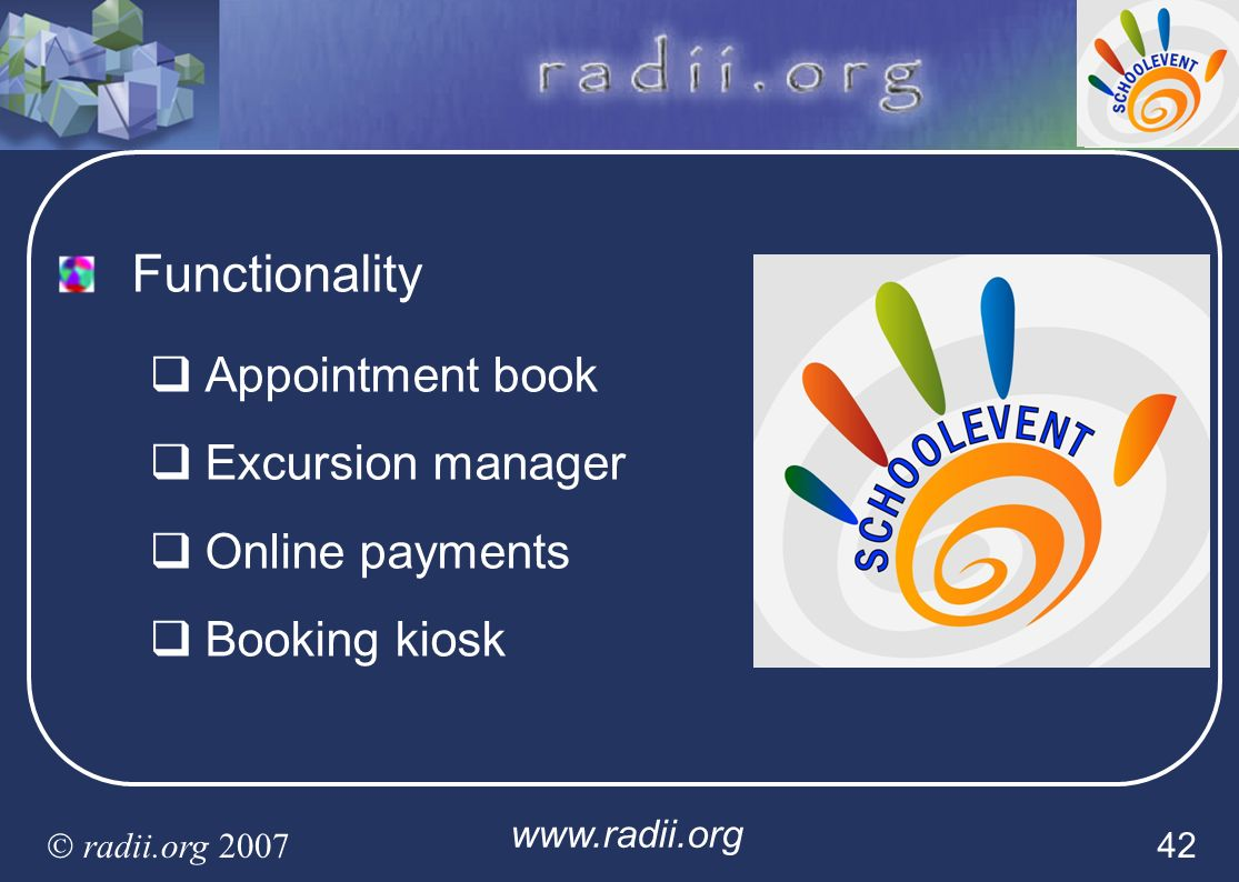 www.radii.org radii.org 2007 42 Functionality Appointment book Excursion manager Online payments Booking kiosk