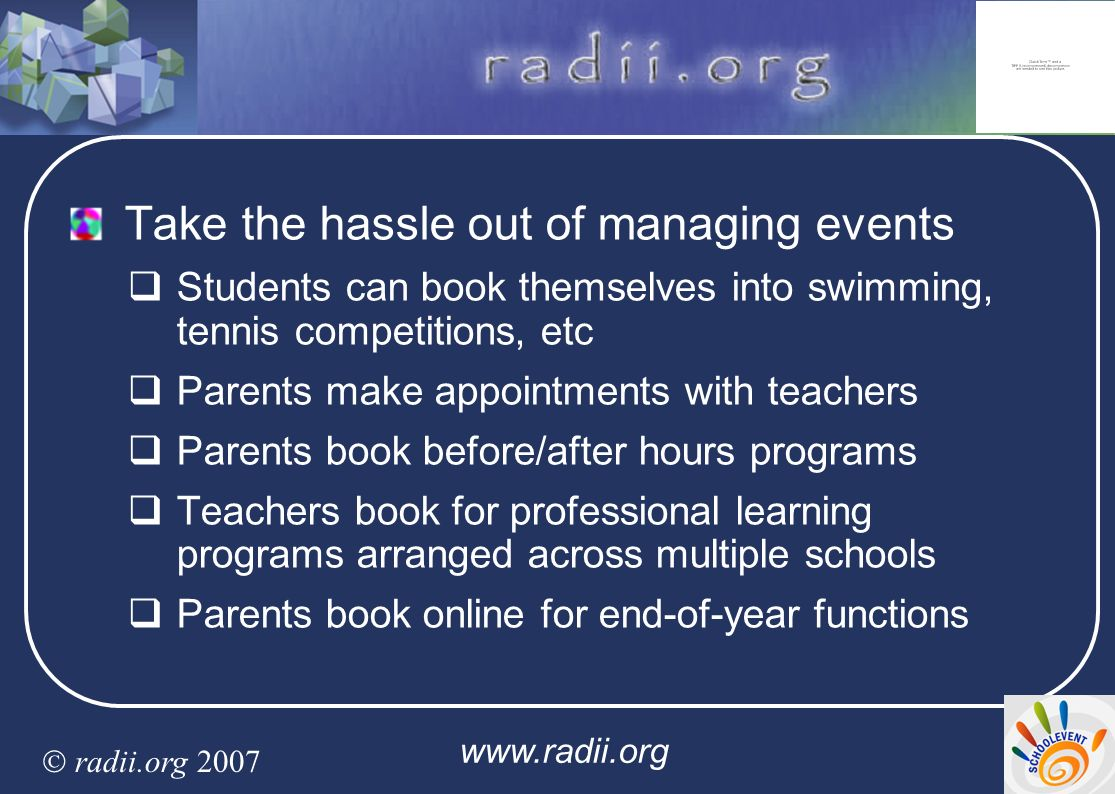 www.radii.org radii.org 2007 46 Take the hassle out of managing events Students can book themselves into swimming, tennis competitions, etc Parents ma