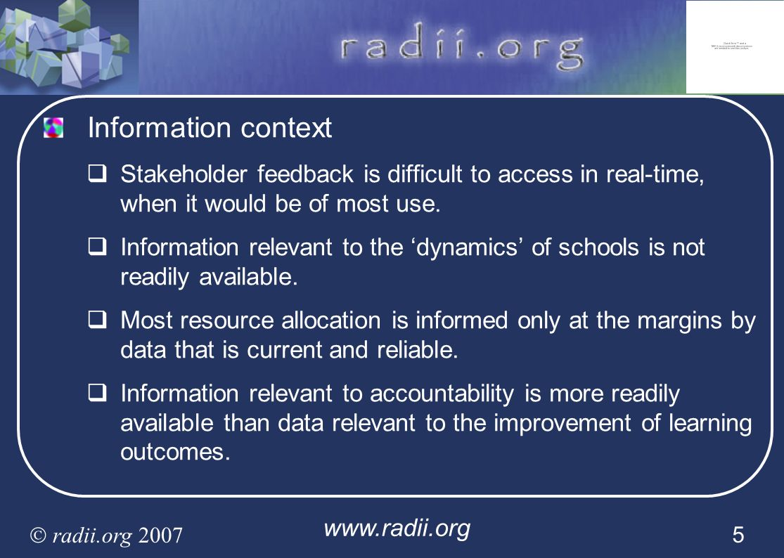www.radii.org radii.org 2007 5 Information context Stakeholder feedback is difficult to access in real-time, when it would be of most use. Information