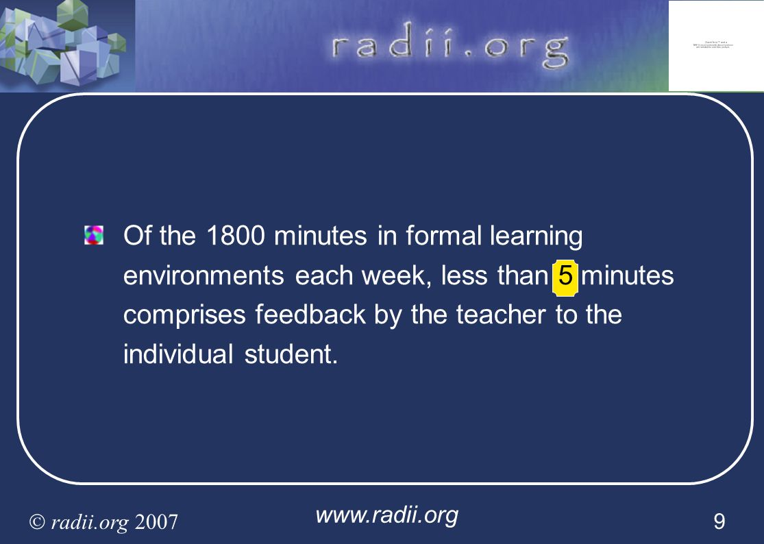 www.radii.org radii.org 2007 9 Of the 1800 minutes in formal learning environments each week, less than 5 minutes comprises feedback by the teacher to