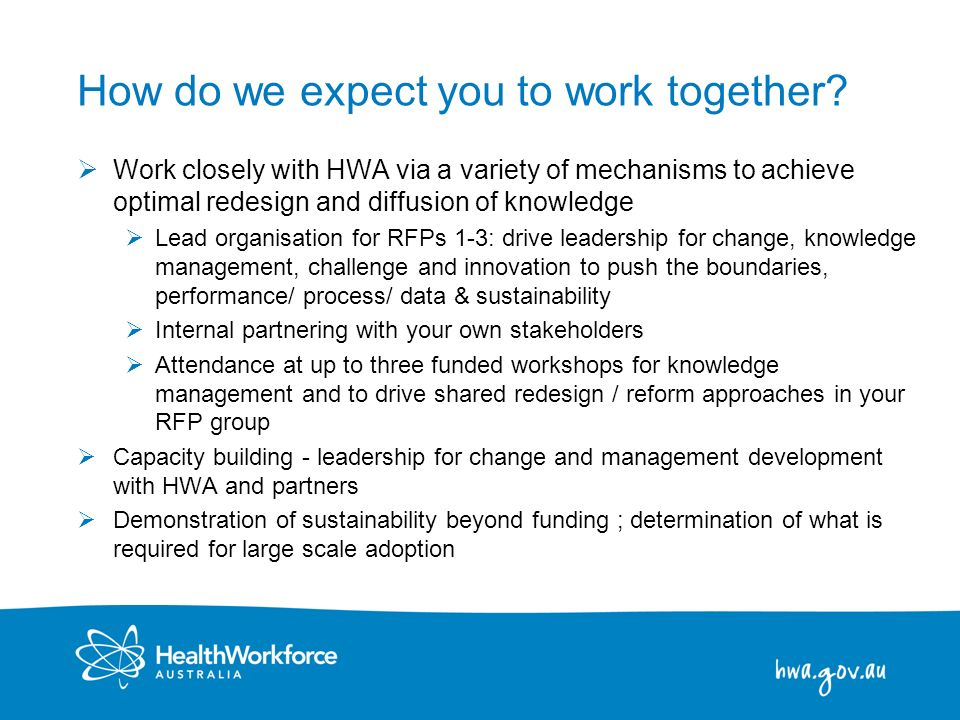 8 How do we expect you to work together? Work closely with HWA via a variety of mechanisms to achieve optimal redesign and diffusion of knowledge Lead