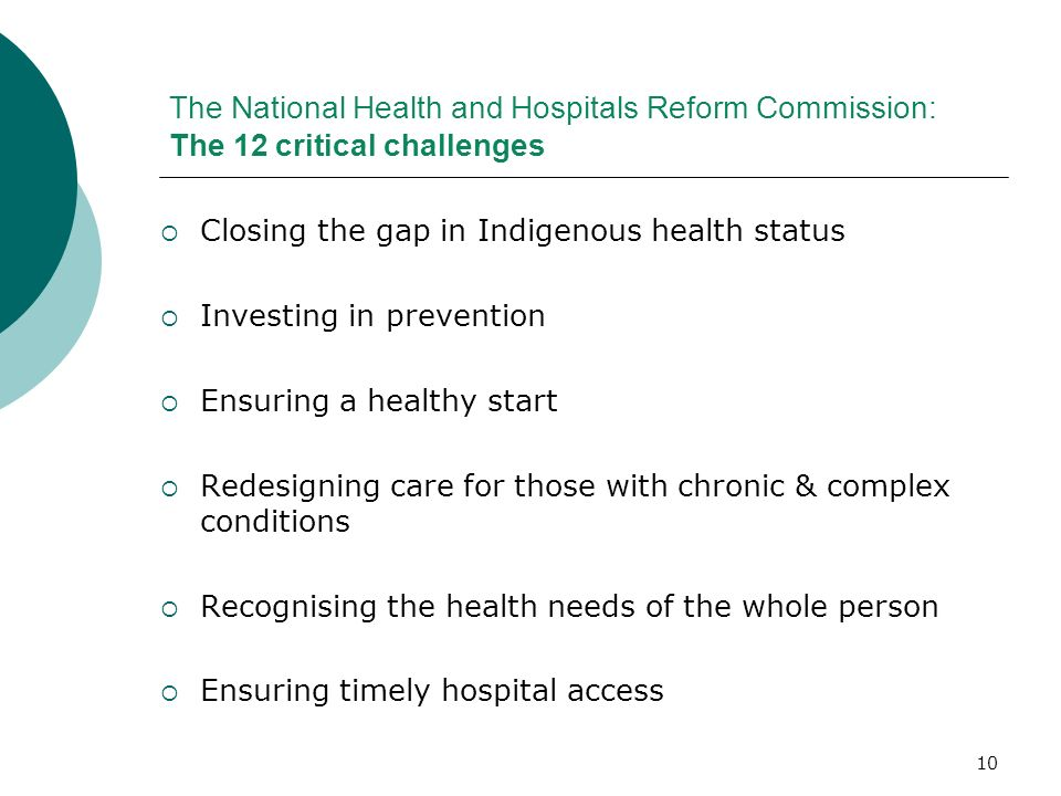 10 The National Health and Hospitals Reform Commission: The 12 critical challenges Closing the gap in Indigenous health status Investing in prevention