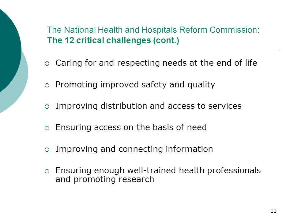 11 The National Health and Hospitals Reform Commission: The 12 critical challenges (cont.) Caring for and respecting needs at the end of life Promotin