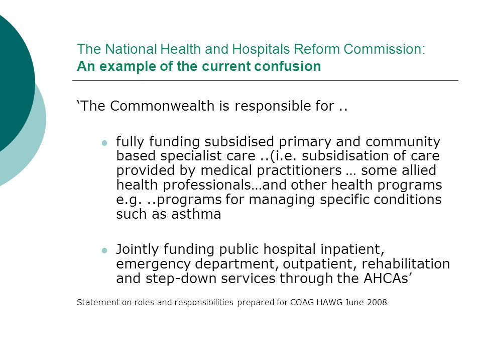 The National Health and Hospitals Reform Commission: An example of the current confusion The Commonwealth is responsible for.. fully funding subsidise