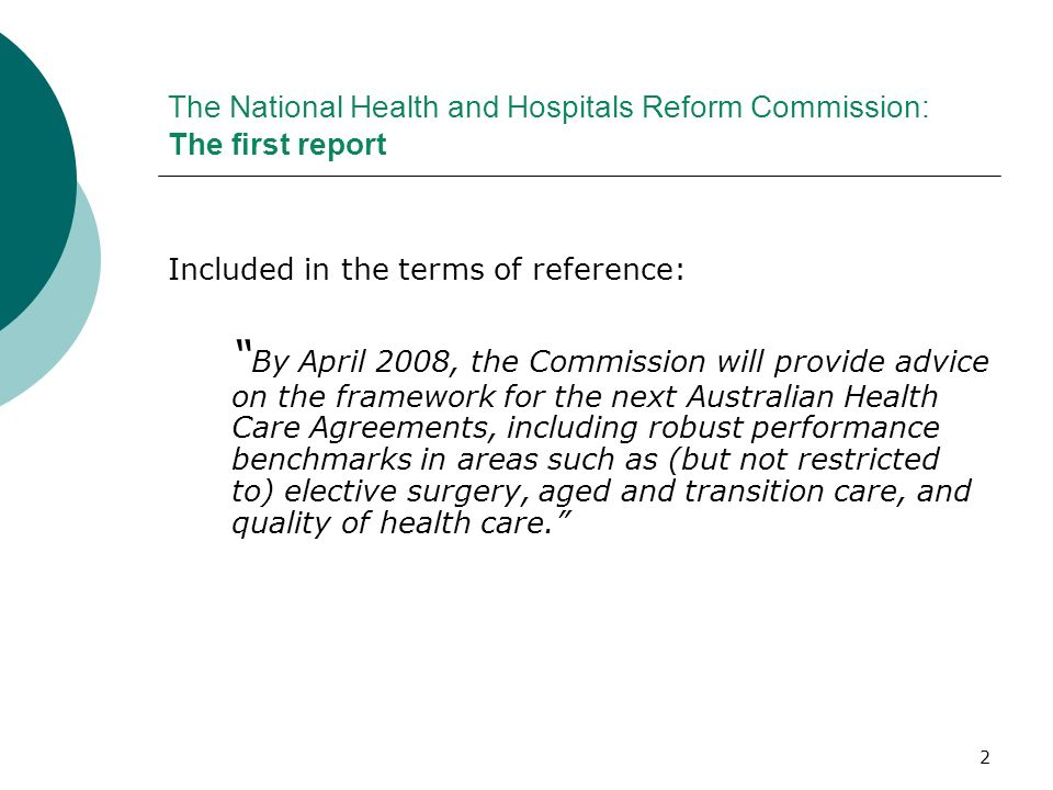2 The National Health and Hospitals Reform Commission: The first report Included in the terms of reference: By April 2008, the Commission will provide