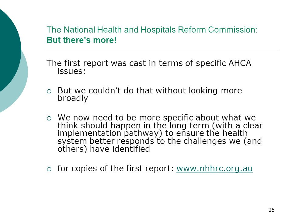 25 The National Health and Hospitals Reform Commission: But there's more! The first report was cast in terms of specific AHCA issues: But we couldnt d