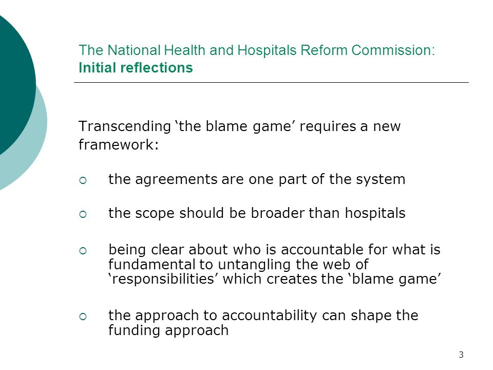 3 The National Health and Hospitals Reform Commission: Initial reflections Transcending the blame game requires a new framework: the agreements are on