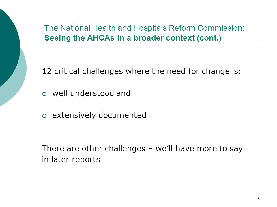 9 The National Health and Hospitals Reform Commission: Seeing the AHCAs in a broader context (cont.) 12 critical challenges where the need for change
