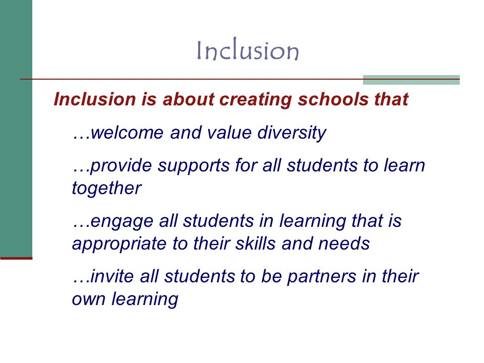 Inclusion is about creating schools that …welcome and value diversity …provide supports for all students to learn together …engage all students in lea
