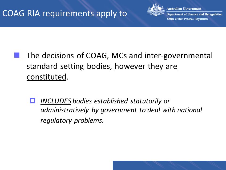 Office of Best Practice Regulation COAG RIA requirements apply to nThe decisions of COAG, MCs and inter-governmental standard setting bodies, however