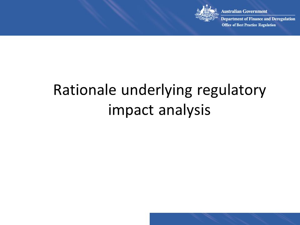 Office of Best Practice Regulation Rationale underlying regulatory impact analysis