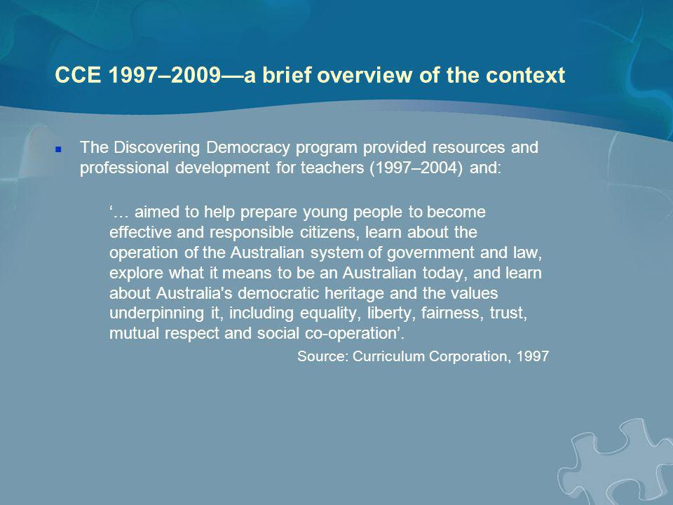 CCE 1997–2009a brief overview of the context The National Centre for History Education / Commonwealth History Project (1999–2006) provided strong links to CCE and excellent resources for teachers See http://hyperhistory.orghttp://hyperhistory.org You can also find strong links to CCE in the various stages of the Australian Governments Values Education Study (2003–2009) See www.curriculum.edu.au/valueswww.curriculum.edu.au/values