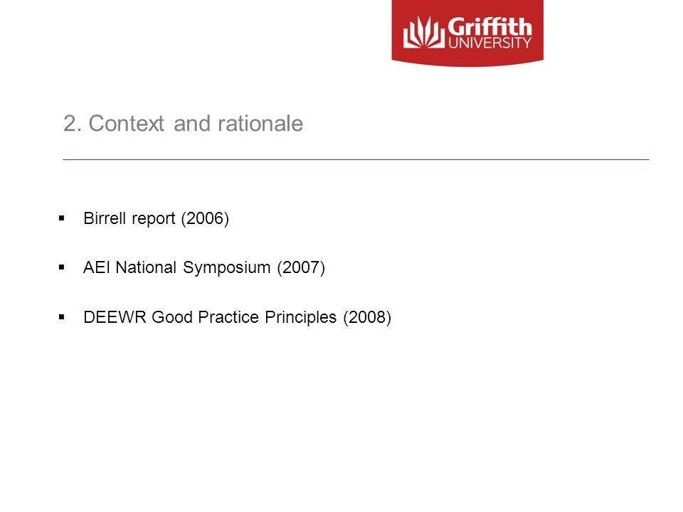 2. Context and rationale Birrell report (2006) AEI National Symposium (2007) DEEWR Good Practice Principles (2008)