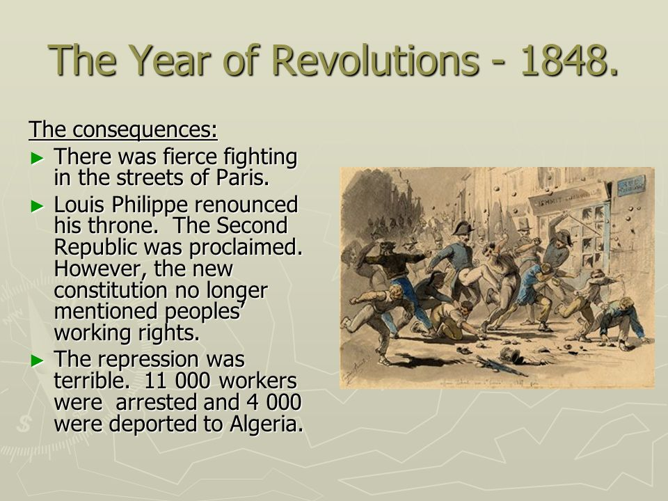 The Year of Revolutions - 1848. The consequences: There was fierce fighting in the streets of Paris. There was fierce fighting in the streets of Paris