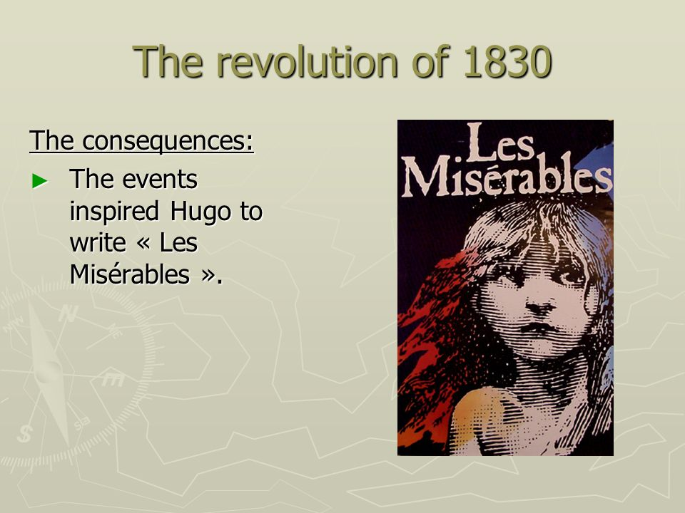 The revolution of 1830 The consequences: The events inspired Hugo to write « Les Misérables ». The events inspired Hugo to write « Les Misérables ».