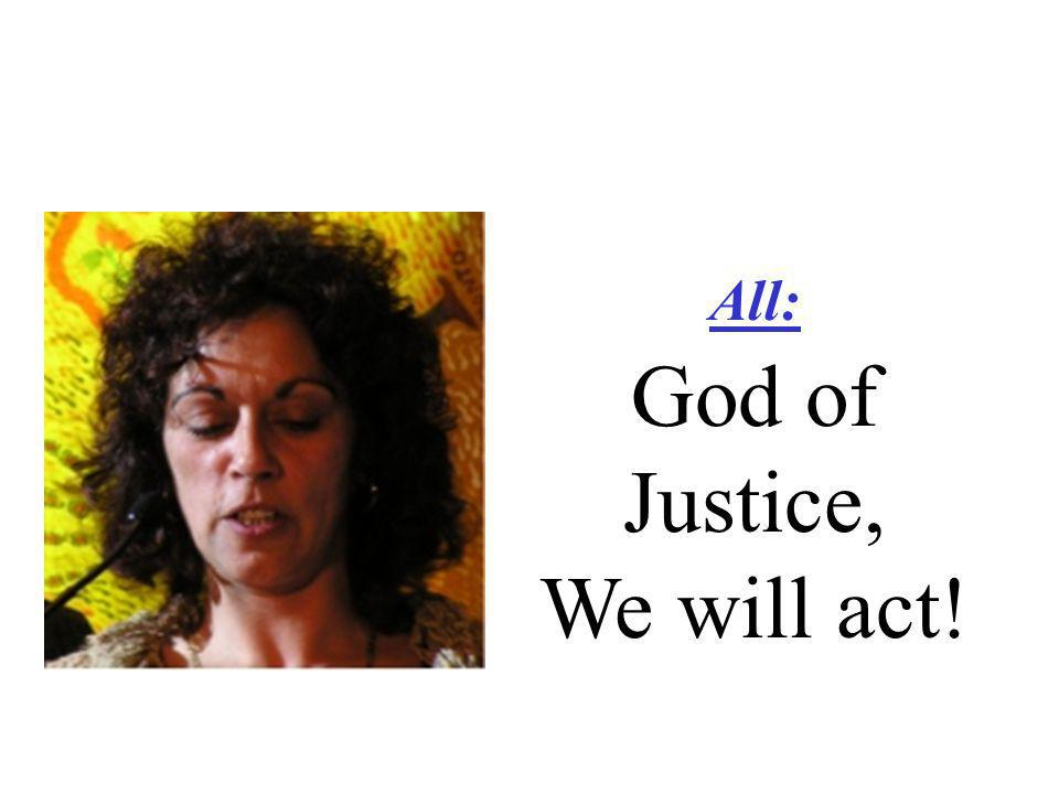 All: God of Justice, We will act!