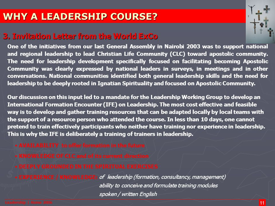 Leadership | Rome 2006 11 3. Invitation Letter from the World ExCo WHY A LEADERSHIP COURSE? One of the initiatives from our last General Assembly in N