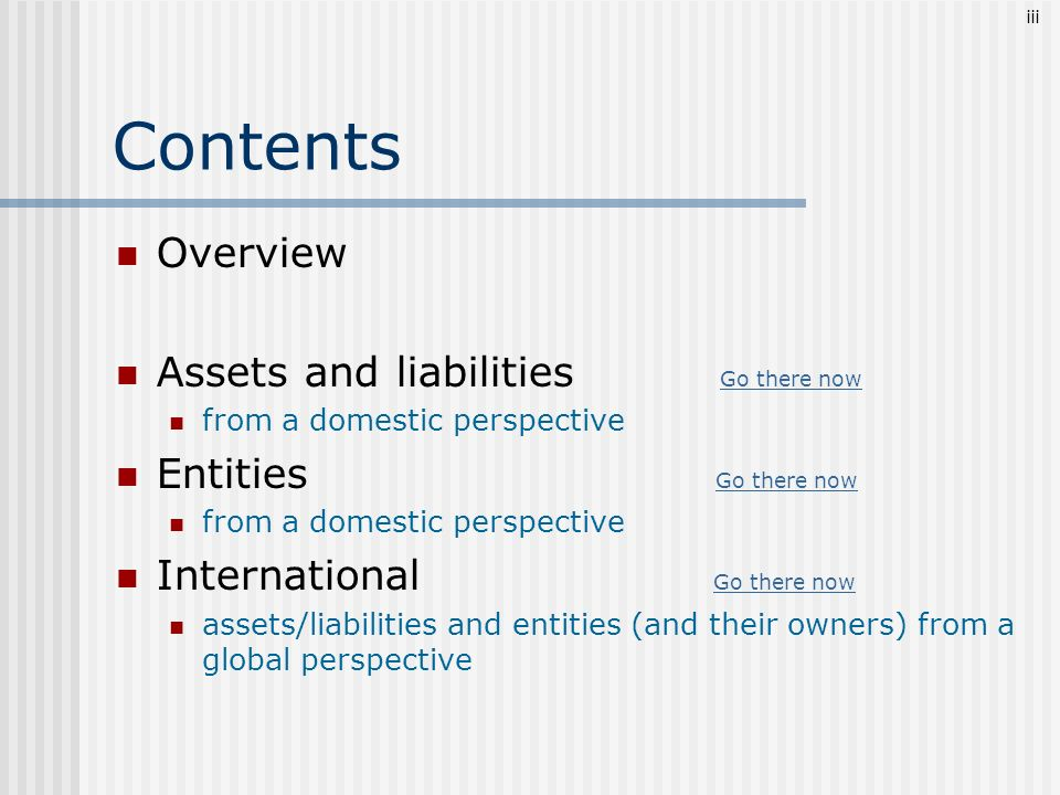 Contents Overview Assets and liabilities Go there now Go there now from a domestic perspective Entities Go there now Go there now from a domestic pers
