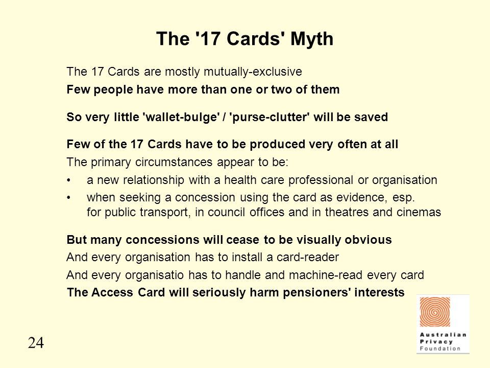 24 The '17 Cards' Myth The 17 Cards are mostly mutually-exclusive Few people have more than one or two of them So very little 'wallet-bulge' / 'purse-