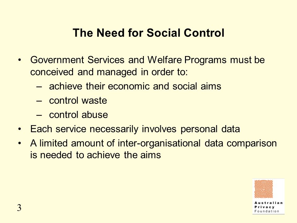 3 The Need for Social Control Government Services and Welfare Programs must be conceived and managed in order to: –achieve their economic and social a