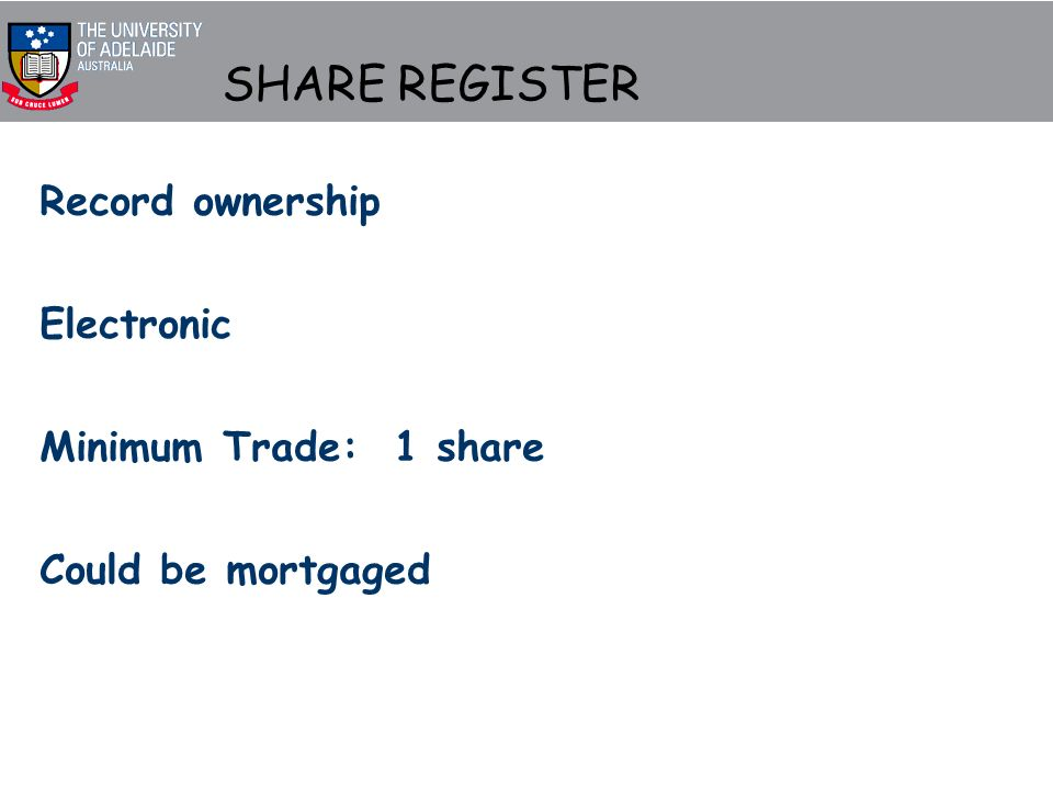 SHARE REGISTER Record ownership Electronic Minimum Trade: 1 share Could be mortgaged