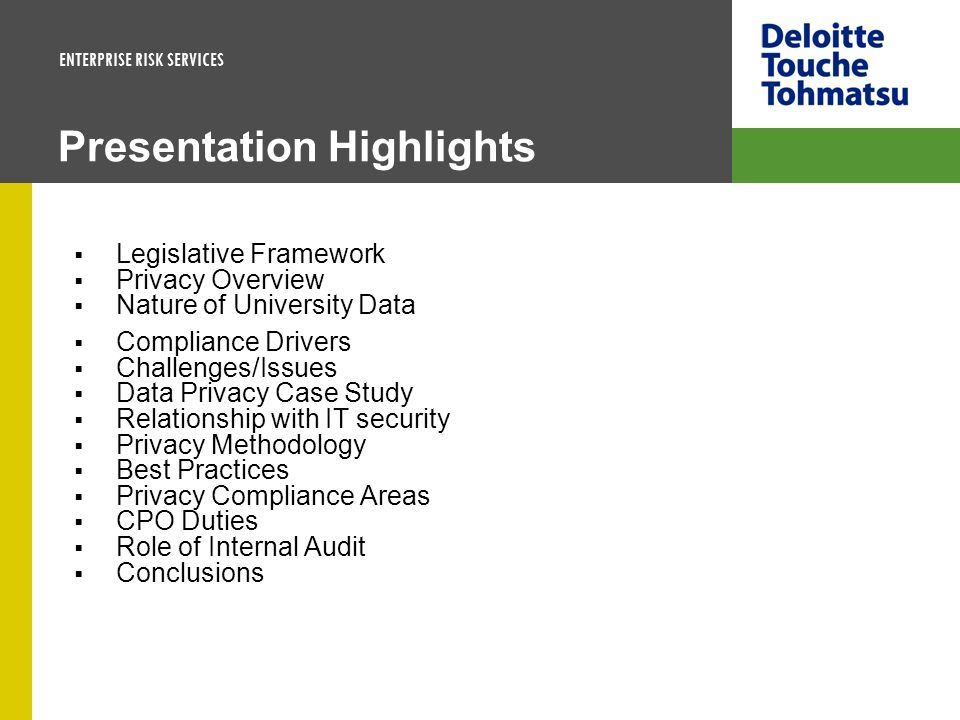 ENTERPRISE RISK SERVICES Presentation Highlights Legislative Framework Privacy Overview Nature of University Data Compliance Drivers Challenges/Issues