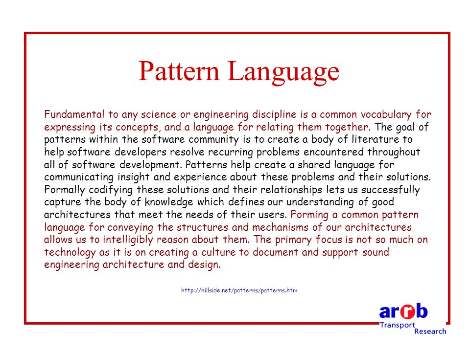 Pattern Language Fundamental to any science or engineering discipline is a common vocabulary for expressing its concepts, and a language for relating them together.