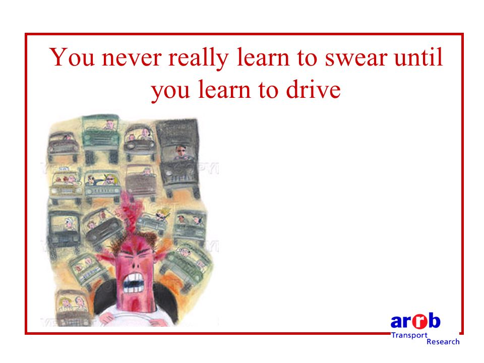 You never really learn to swear until you learn to drive