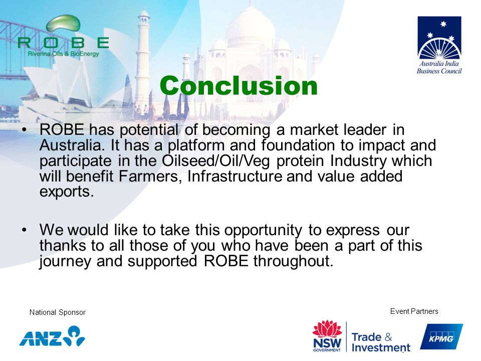 National Sponsor Event Partners Conclusion ROBE has potential of becoming a market leader in Australia. It has a platform and foundation to impact and