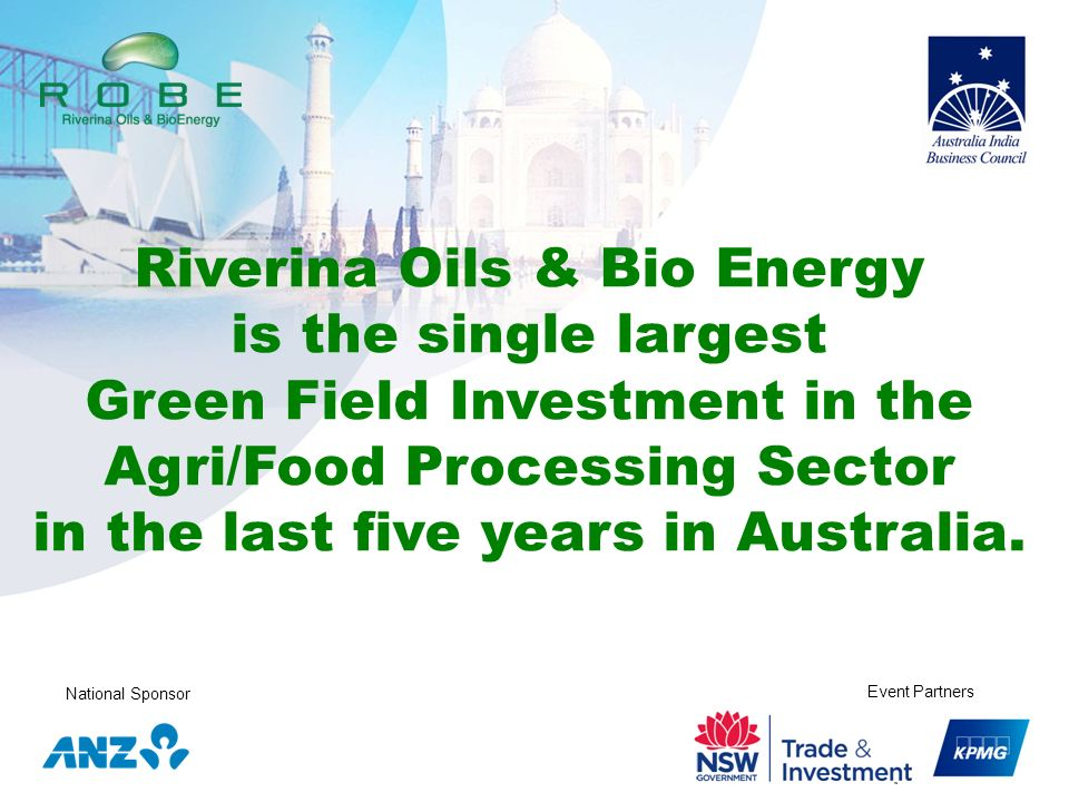 National Sponsor Event Partners Riverina Oils & Bio Energy is the single largest Green Field Investment in the Agri/Food Processing Sector in the last