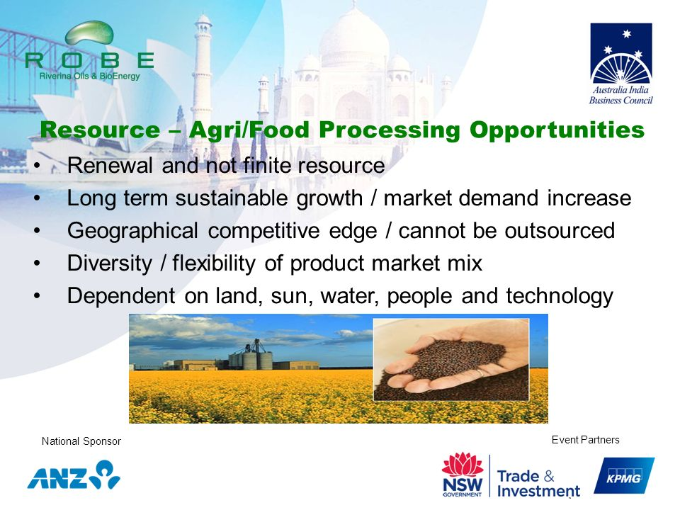 National Sponsor Event Partners Resource – Agri/Food Processing Opportunities Renewal and not finite resource Long term sustainable growth / market de