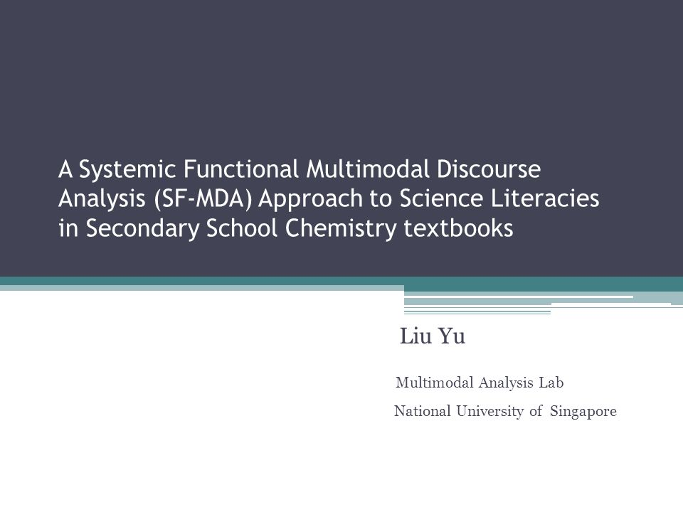 A Systemic Functional Multimodal Discourse Analysis (SF-MDA) Approach to Science Literacies in Secondary School Chemistry textbooks Liu Yu Multimodal