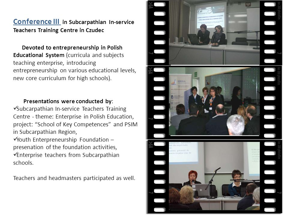 Conference III in Subcarpathian In-service Teachers Training Centre in Czudec Devoted to entrepreneurship in Polish Educational System (curricula and subjects teaching enterprise, introducing entrepreneurship on various educational levels, new core curriculum for high schools).