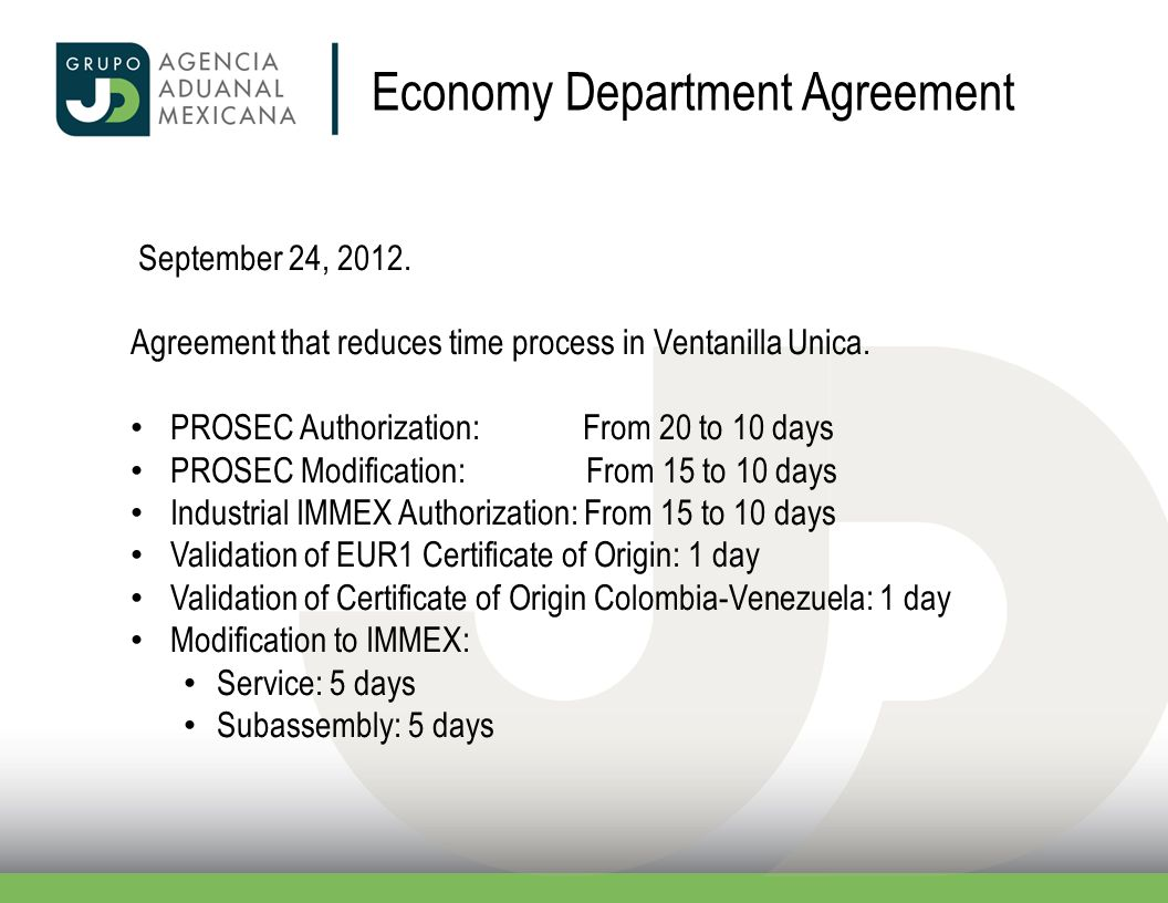 Economy Department Agreement September 24, 2012. Agreement that reduces time process in Ventanilla Unica. PROSEC Authorization: From 20 to 10 days PRO