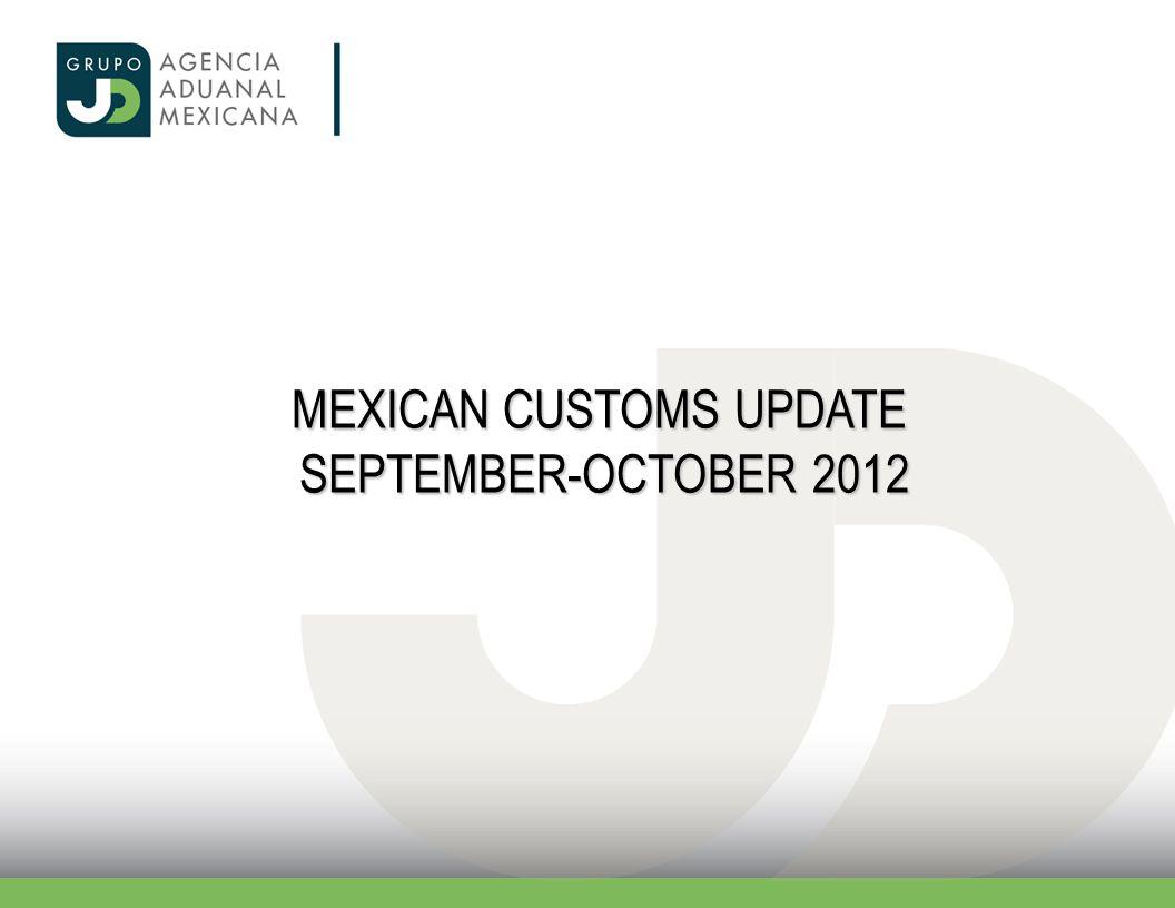 MEXICAN CUSTOMS UPDATE SEPTEMBER-OCTOBER 2012 SEPTEMBER-OCTOBER 2012