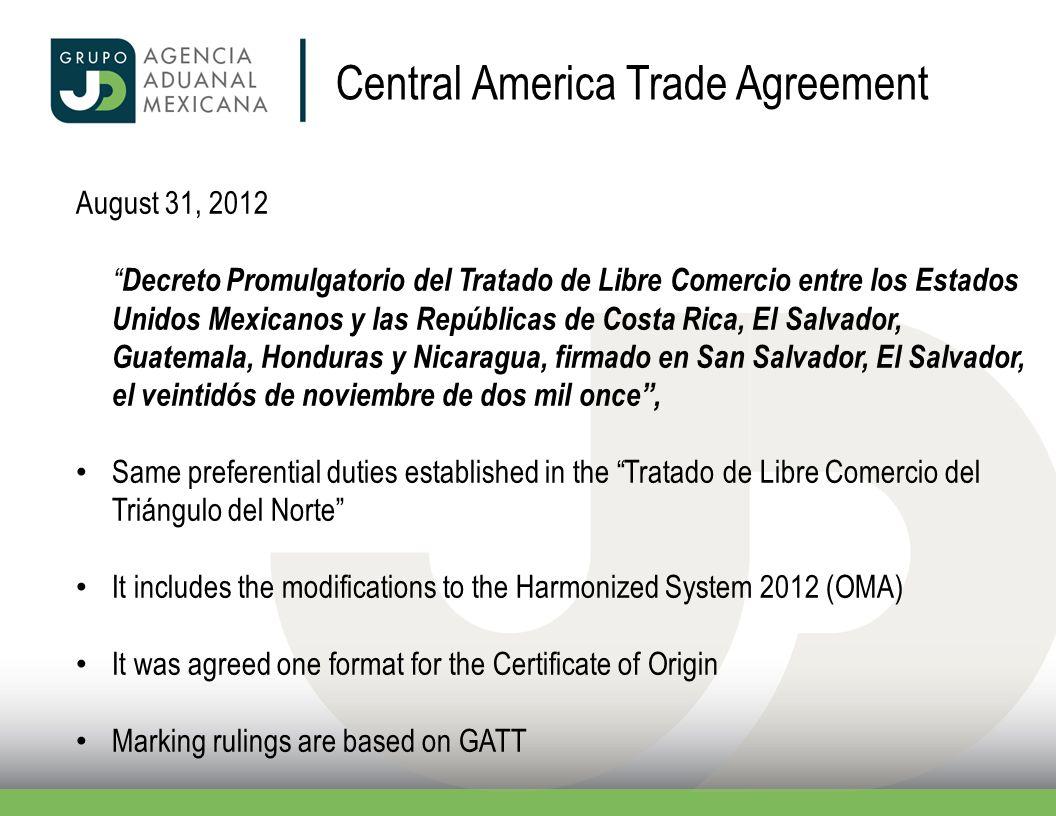 Central America Trade Agreement August 31, 2012 Decreto Promulgatorio del Tratado de Libre Comercio entre los Estados Unidos Mexicanos y las República