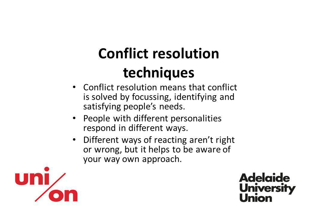 Conflict resolution techniques Conflict resolution means that conflict is solved by focussing, identifying and satisfying peoples needs. People with d
