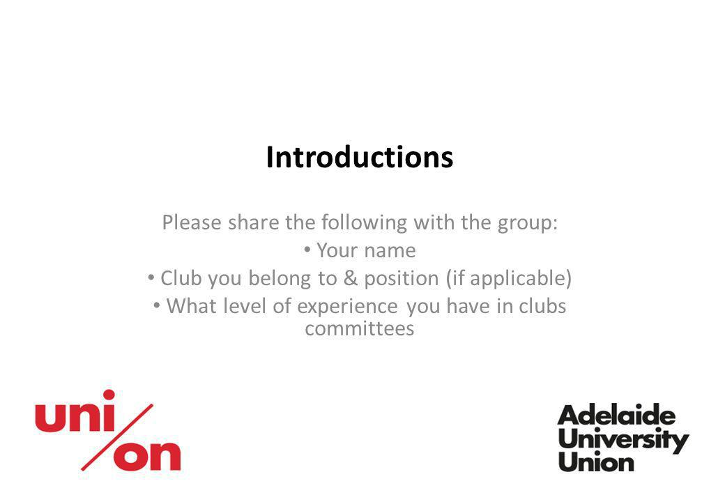 Introductions Please share the following with the group: Your name Club you belong to & position (if applicable) What level of experience you have in