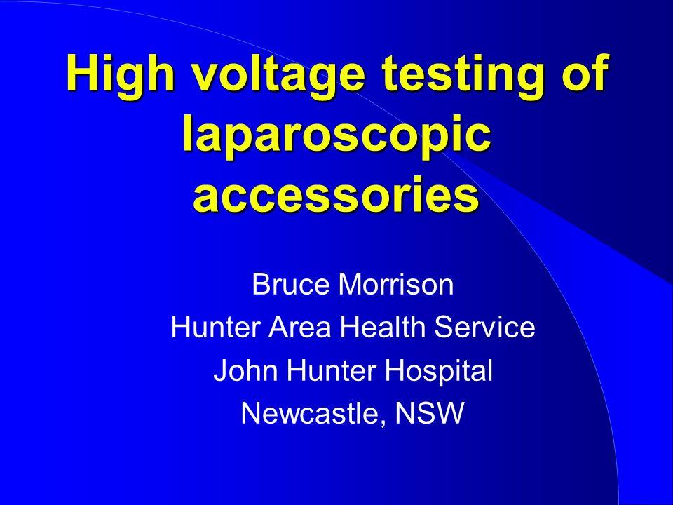 High voltage testing of laparoscopic accessories Bruce Morrison Hunter Area Health Service John Hunter Hospital Newcastle, NSW