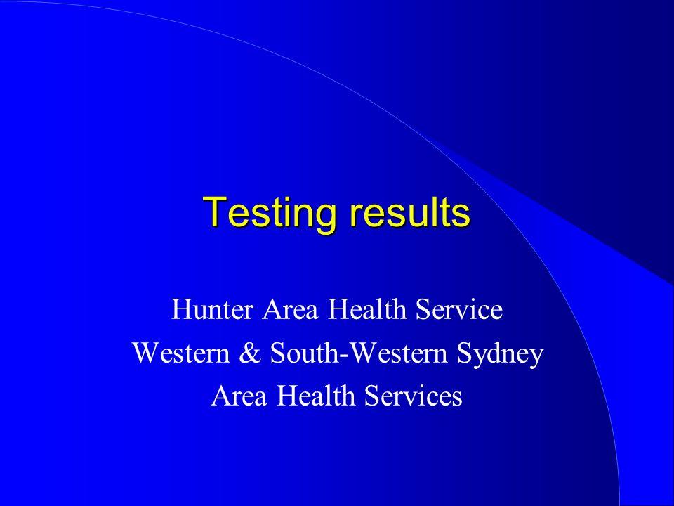Testing results Hunter Area Health Service Western & South-Western Sydney Area Health Services