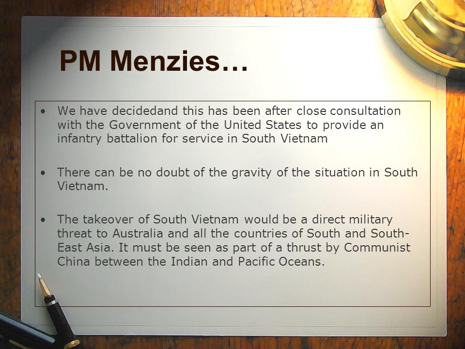 PM Menzies… We have decidedand this has been after close consultation with the Government of the United States to provide an infantry battalion for se