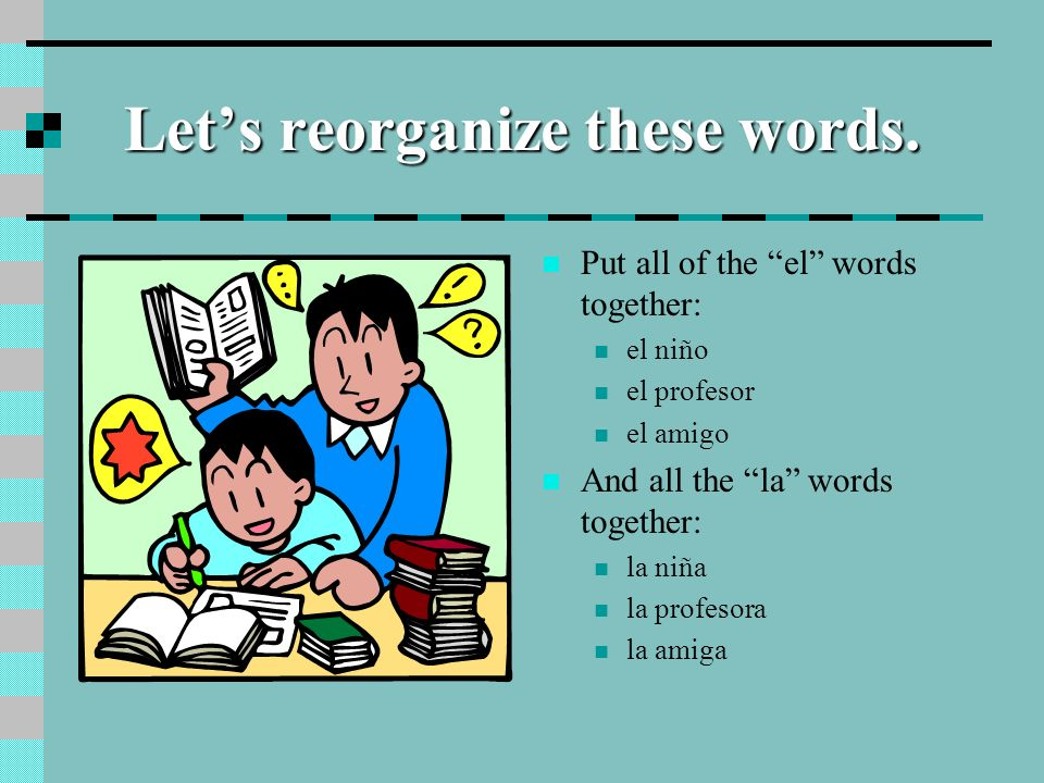 Lets take a look! Here are some nouns with their corresponding definite article (the): el niño (the boy) la niña (the girl) el profesor (the professor
