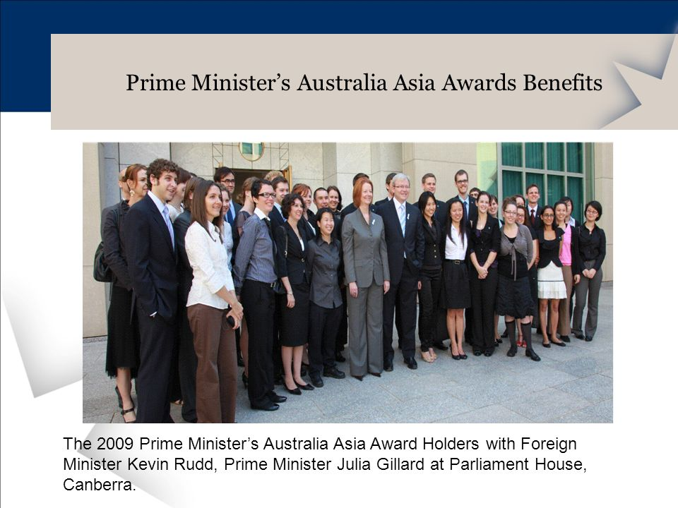 Prime Ministers Australia Asia Awards Benefits The 2009 Prime Ministers Australia Asia Award Holders with Foreign Minister Kevin Rudd, Prime Minister