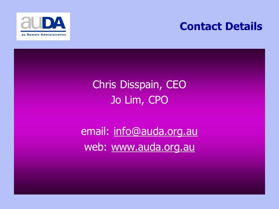 Contact Details Chris Disspain, CEO Jo Lim, CPO email: info@auda.org.auinfo@auda.org.au web: www.auda.org.auwww.auda.org.au