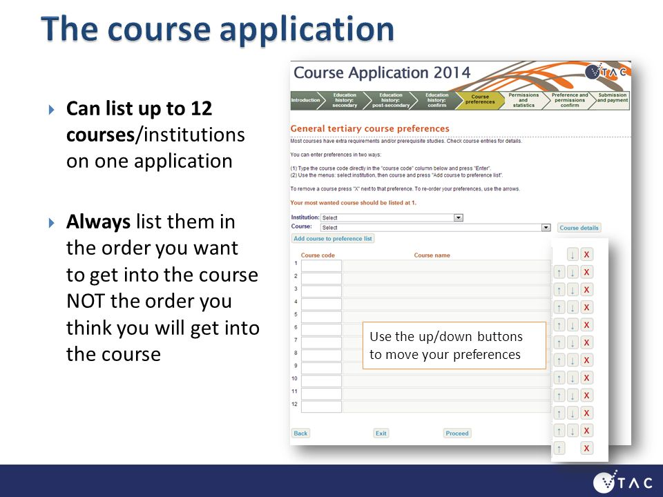 Can list up to 12 courses/institutions on one application Always list them in the order you want to get into the course NOT the order you think you will get into the course Use the up/down buttons to move your preferences